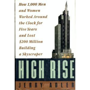 9780060167011: High Rise: How 1,000 Men and Women Worked Around the Clock for Five Years and Lost $200 Million Building a Skyscraper