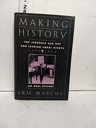 9780060167080: Making History: The Struggle for Gay and Lesbian Equal Rights, 1945-1990 : An Oral History