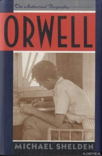 Orwell: The Authorized Biography: Shelden, Michael