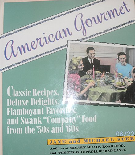 "9780060167103: American Gourmet: Classic Recipes, Deluxe Delights, Flamboyant Favorites, and Swank ""Company"" Food from the '50s and '60s"