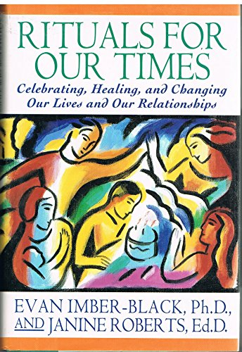 9780060167141: Rituals for Our Times: Celebrating, Healing and Changing Our Lives and Our Relationships