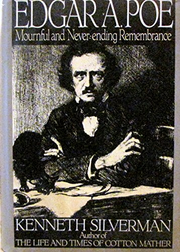 Edgar A. Poe: Mournful and Never-Ending Remembrance: Kenneth Silverman