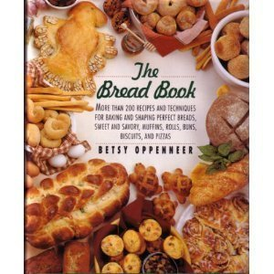 9780060167165: The Bread Book: More Than 200 Recipes and Techniques for Baking and Shaping Perfect Breads, Sweet and Savory Muffins, Rolls, Buns, Biscuits, and Piz