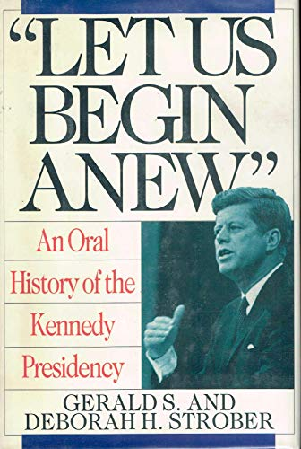 9780060167202: Let Us Begin Anew: An Oral History of the Kennedy Presidency
