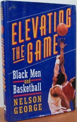 9780060167233: Elevating the Game: Black Men and Basketball