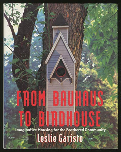 9780060167424: From Bauhaus to Birdhouse: Imaginative Housing for the Feathered Community