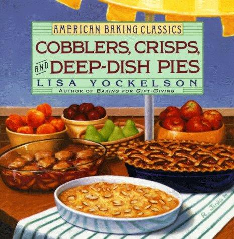 9780060167493: Cobblers, Crisps, and Deep-Dish Pies (American Baking Classics)