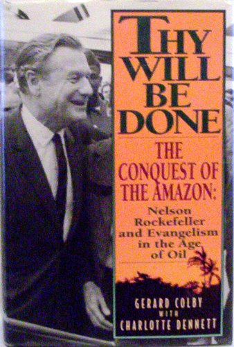 9780060167646: Thy Will Be Done: The Conquest of the Amazon : Nelson Rockefeller and Evangelism in the Age of Oil