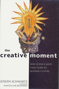 9780060167882 - Schwartz, Joseph: The Creative Moment: How Science Made Itself Alien to Modern Culture - Buch