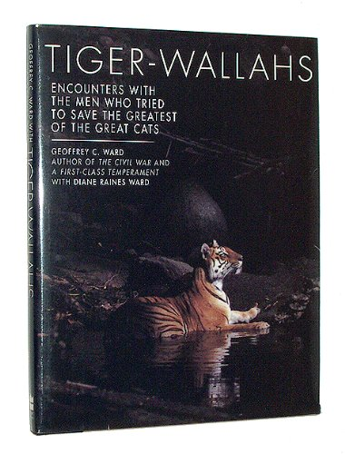 Tiger-Wallahs: Encounters With the Men Who Tried to Save the Greatest of the Great Cats (0060167955) by Geoffrey C. Ward; Diane Raines Ward
