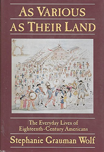 9780060167998: As Various As their Land: The Everyday Lives of Eighteenth-Century Americans