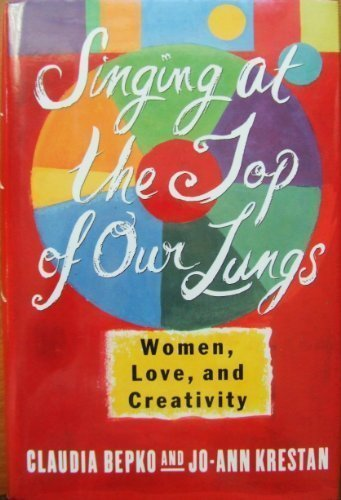 9780060168056: Singing at the Top of Our Lungs: Women, Love, and Creativity