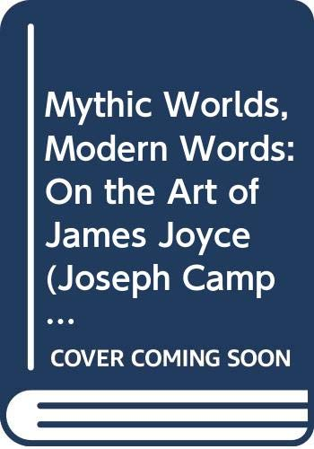 9780060168278: Mythic Worlds, Modern Words: On the Art of James Joyce (Joseph Campbell Works)
