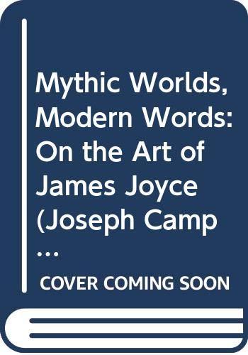 Mythic Worlds, Modern Words: On the Art: Joseph Campbell