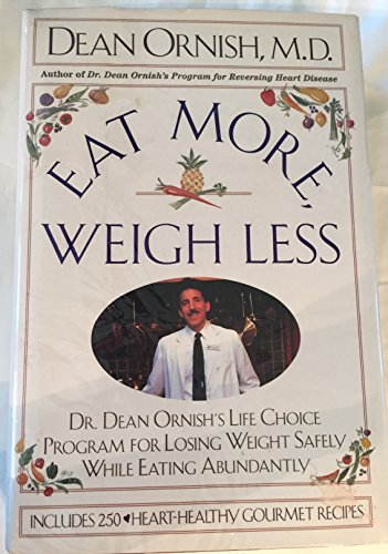 9780060168384: Eat More, Weigh Less: Dr Dean Ornish's Life Choice Program for Losing Weight Safely While Eating Abundantly