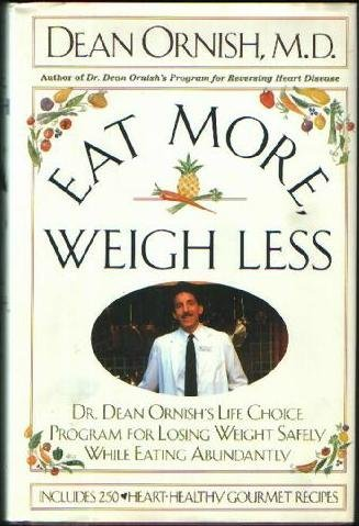 9780060168384: Eat More, Weigh Less: Dr. Dean Ornish's Life Choice Program for Losing Weight Safely While Eating Abundantly