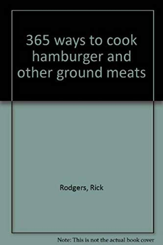 9780060168476: 365 ways to cook hamburger and other ground meats