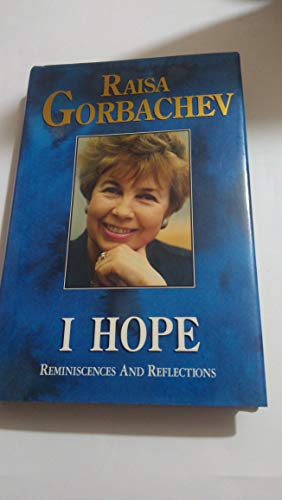 I Hope: Reminiscences and Reflections: Gorbachev, Raisa