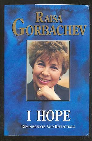 I Hope: Gorbacheva, Raisa Maksimovna, and Priakhin, G. V. (Georgii V.)