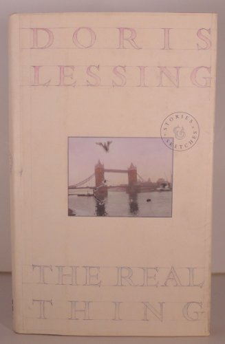 The Real Thing: Stories and Sketches: Lessing, Doris May