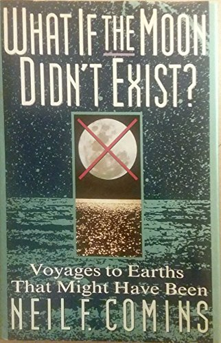 9780060168643: What If the Moon Didn't Exist?: Voyages to Earth's That Might Have Been