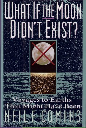 9780060168643: What If the Moon Didn't Exist?: Voyages to Earths That Might Have Been