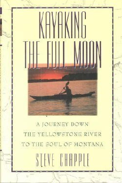 9780060168766: Kayaking the Full Moon: A Journey Down the Yellowstone River to the Soul of Montana
