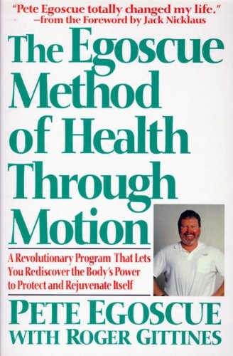 9780060168810: The Egoscue Method of Health Through Motion: A Revolutionary Program That Lets You Rediscover the Body's Power TI Protect and Rejuvenate Itself