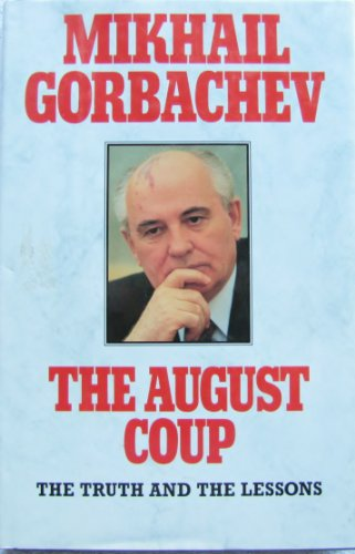 The August Coup. The Truth and the: Gorbachev, Mikhail S.