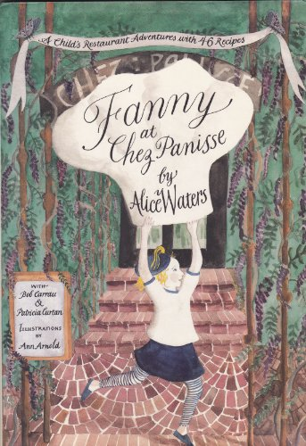 "9780060168964: Fanny at ""Chez Panisse"": A Child's Restaurant Adventure with 42 Recipes"
