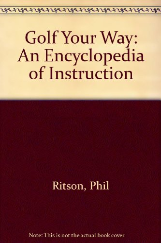 9780060168995: Golf your way: An encyclopedia of instruction