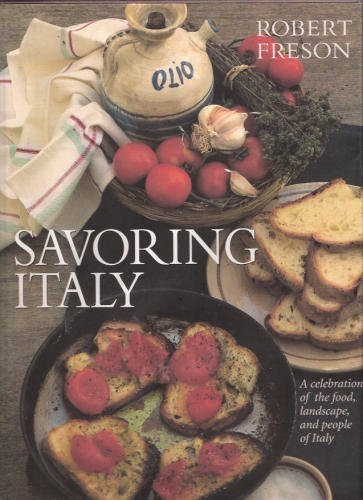 Savoring Italy : A Celebration of the Food, Landscape, and People of Italy: Arrowsmith, Alexandra {...