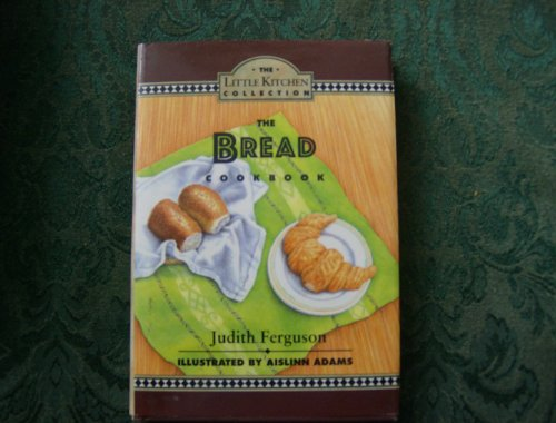 9780060169015: The Bread Cookbook (The Little Kitchen Collection)
