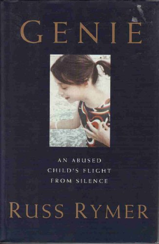 9780060169107: Genie: An Abused Child's Flight from Silence