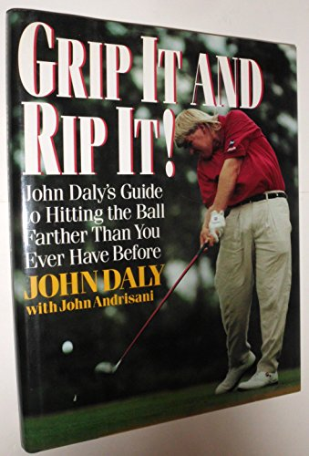 9780060169121: Grip It and Rip It: John Daly's Guide to Hitting the Ball Farther Than You Ever Have Before