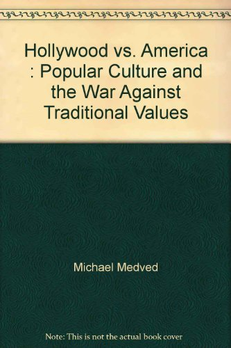 9780060169299: Hollywood vs. America : Popular Culture and the War Against Traditional Values