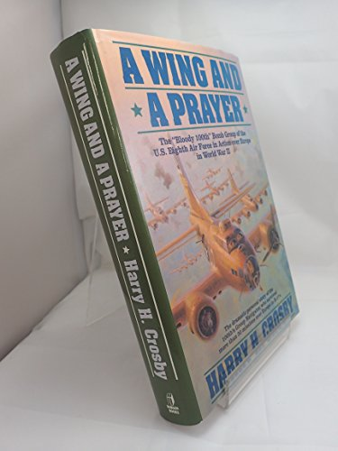 "9780060169411: A Wing and a Prayer: The ""Bloody 100th"" Bomb Group of the U.S. Eighth Air Force in Action over Europe in World War II"