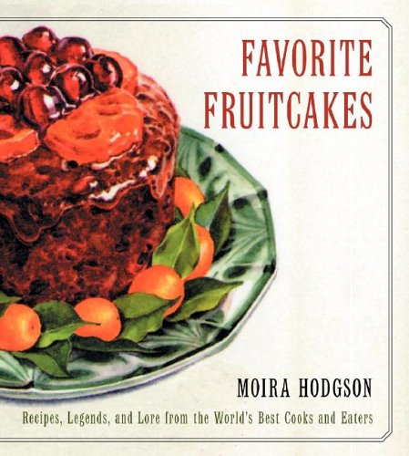 9780060169428: Favourite Fruitcakes: Recipes, Legends and Lore from the World's Best Cooks and Eaters