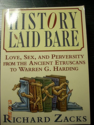 9780060169534: History Laid Bare: Love, Sex, and Perversity from the Ancient Etruscans to Warren G. Harding