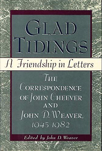 9780060169572: Glad Tidings: A Friendship in Letters : The Correspondence of John Cheever and John D. Weaver, 1945-1982