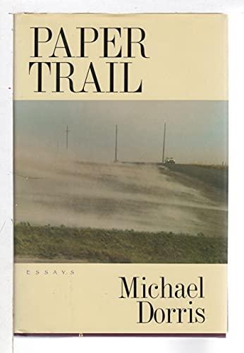 PAPER TRAIL: Essays: Dorris, Michael