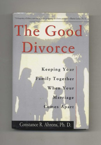 9780060169732: The Good Divorce: Keeping Your Family Together When Your Marriage Comes Apart