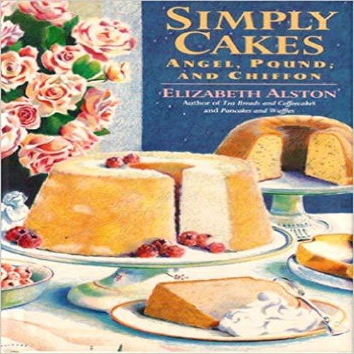 Simply Cakes: Angel, Pound and Chiffon: Alston, Elizabeth