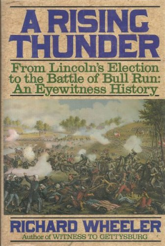 9780060169923: A Rising Thunder: From Lincoln's Election to the Battle of Bull Run : An Eyewitness History