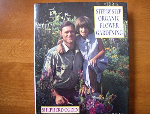 9780060169961: Step by Step Organic Flower Gardening