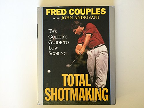 9780060170011: Total Shotmaking: The Golfer's Guide to Low Scoring