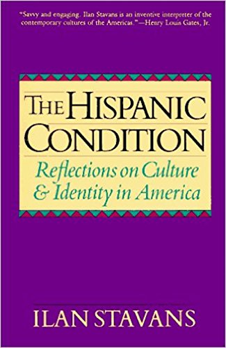 The Hispanic Condition: Reflections on Culture and: Stavans, Ilan