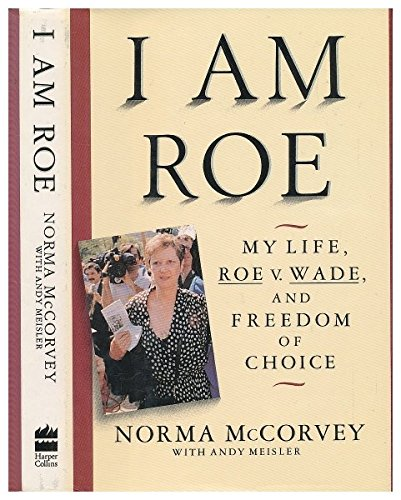9780060170103: I Am Roe: My Life, Roe V Wade, and Freedom of Choice
