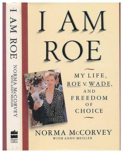 9780060170103: I Am Roe: My Life, Roe V. Wade, and Freedom of Choice