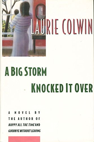 9780060170196: A Big Storm Knocked It over: A Novel